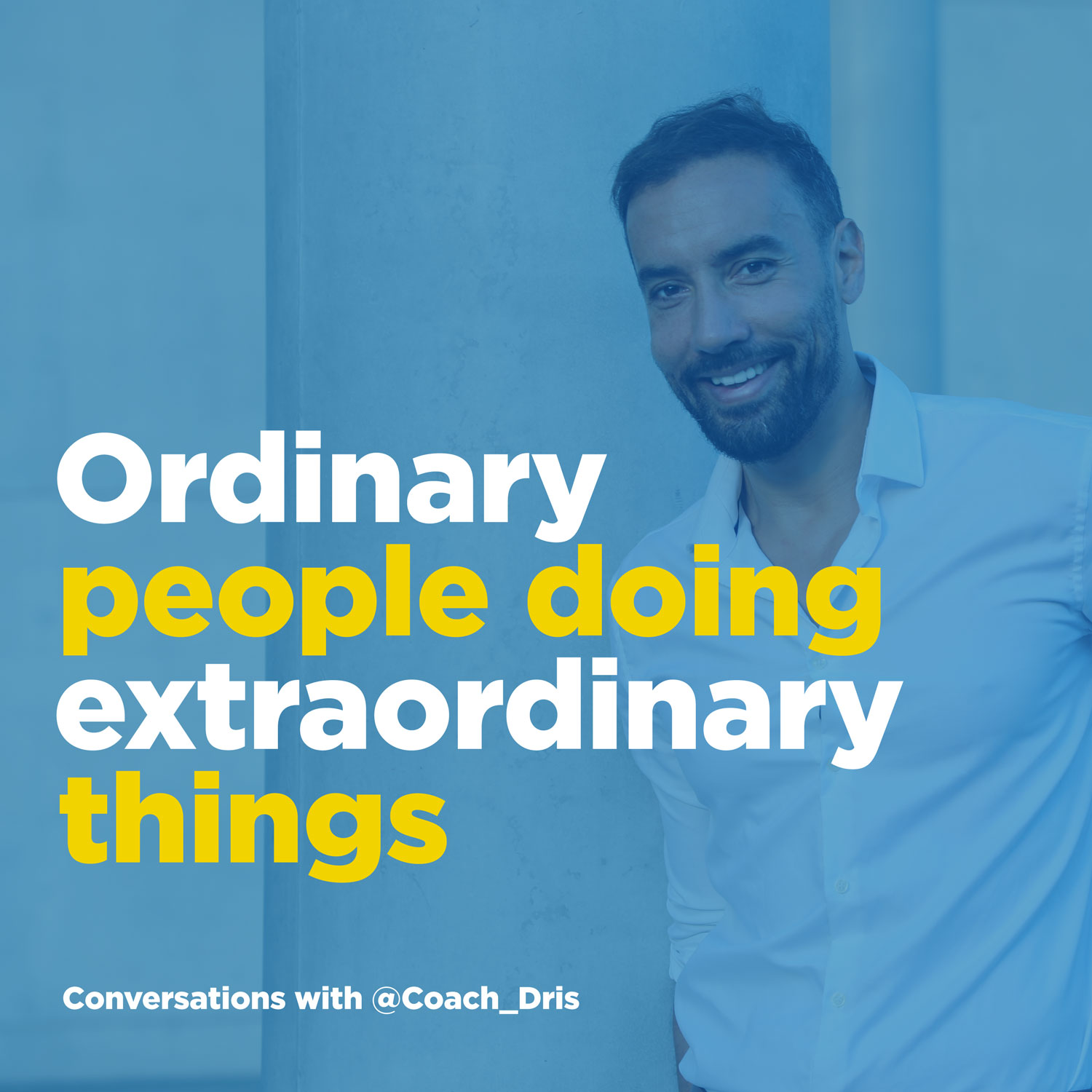 Ordinary People Doing Extraordinary Things - Conversations With Coach Dris
